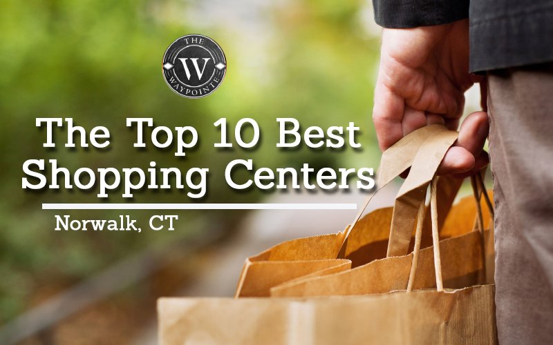 the top 10 best shopping centers in norwalk ct